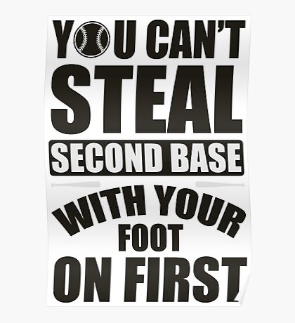 You can't steal second base with your foot on first Poster