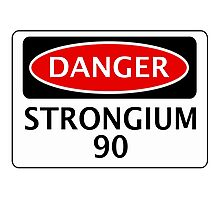 DANGER STRONGIUM 90 FAKE ELEMENT FUNNY SAFETY SIGN SIGNAGE Photographic Print