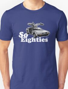 Delorean, So Eighties!! T-Shirt