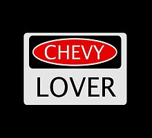 CHEVY LOVER, FUNNY DANGER STYLE FAKE SAFETY SIGN by DangerSigns