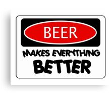 BEER MAKES EVERYTHING BETTER, FUNNY DANGER STYLE FAKE SAFETY SIGN Canvas Print