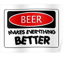 BEER MAKES EVERYTHING BETTER, FUNNY DANGER STYLE FAKE SAFETY SIGN Poster