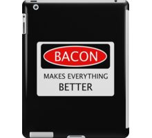 BACON MAKES EVERYTHING BETTER, FUNNY DANGER STYLE FAKE SAFETY SIGN iPad Case/Skin