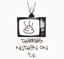 theres nuthin on t.v. by Create or Die Designs
