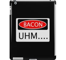 BACON UHM...., FUNNY DANGER STYLE FAKE SAFETY SIGN iPad Case/Skin