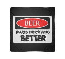 BEER MAKES EVERYTHING BETTER, FUNNY DANGER STYLE FAKE SAFETY SIGN Scarf