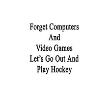 Forget Computers And Video Games Let's Go Out And Play Hockey  by supernova23