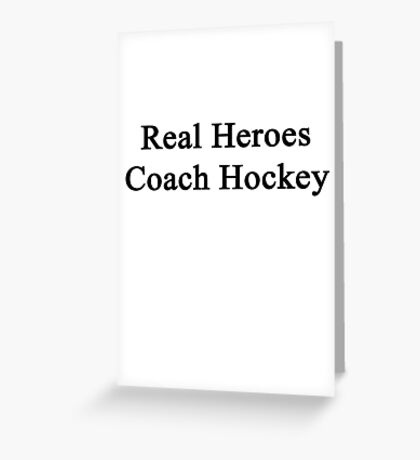 Real Heroes Coach Hockey  Greeting Card
