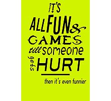 its all fun and games Photographic Print