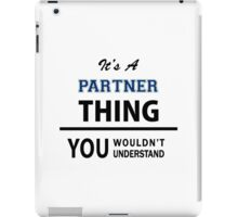 Its a PARTNER thing, you wouldn't understand iPad Case/Skin