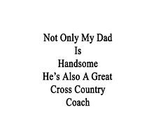 Not Only My Dad Is Handsome He's Also A Great Cross Country Coach  by supernova23