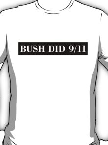 BUSH DID 9/11 (white) T-Shirt