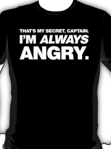 I'm ALWAYS Angry T-Shirt