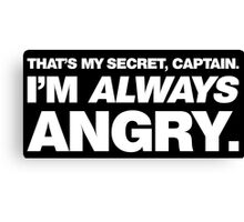 I'm ALWAYS Angry Canvas Print