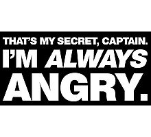 I'm ALWAYS Angry Photographic Print