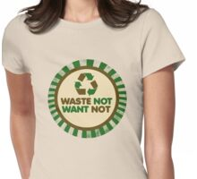 Waste not want not Womens Fitted T-Shirt