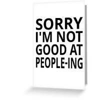 Sorry I'm Not Good At People-ing Greeting Card