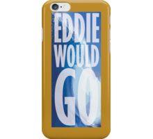 Eddie Would Go iPhone Case/Skin