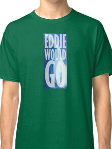 Eddie Would Go Classic T-Shirt