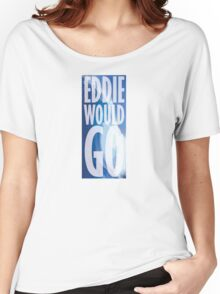 Eddie Would Go Women's Relaxed Fit T-Shirt