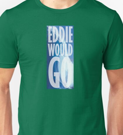 Eddie Would Go Unisex T-Shirt