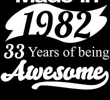 Made in 1982... 33 Years of being Awesome by birthdaytees