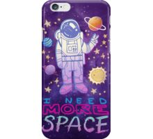 NEED MORE SPACE iPhone Case/Skin