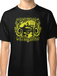 The only good system is a sound system Classic T-Shirt