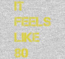 It Feels Like 80 by Sophersgreen