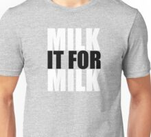 Milk it for Milk 2 Unisex T-Shirt