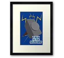 Talk to the Mjolnir Framed Print