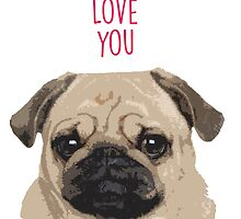 I pugging love you - Pug Valentine's by fashprints