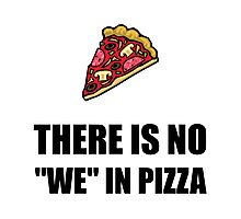 No We In Pizza Photographic Print