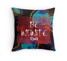 Be Infinite. Throw Pillow