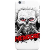 Mediocre! iPhone Case/Skin