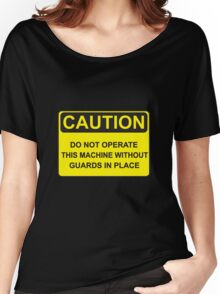Do Not Operate This Machine Without Guards Women's Relaxed Fit T-Shirt