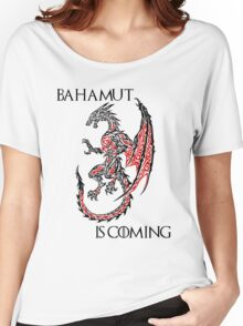 Bahamut Is Coming Women's Relaxed Fit T-Shirt