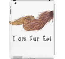 I am Fur Eel iPad Case/Skin