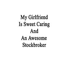 My Girlfriend Is Sweet Caring And An Awesome Stockbroker  by supernova23