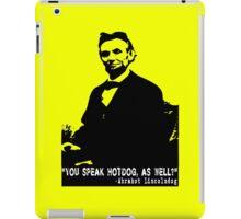 Abe Lincoln: You Speak Hotdog as Well? iPad Case/Skin