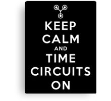 Keep Calm and Time Circuits On ! Canvas Print