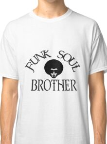 Funk Soul Brother Classic T-Shirt