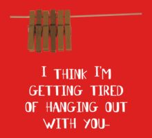 I'm getting tired of hanging out with you... by Silvia Ganora