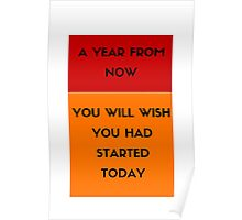 A year from now you will wish you had started today Poster