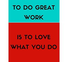 The only way to do great work is to love what you do by IdeasForArtists