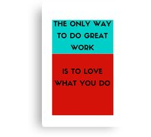The only way to do great work is to love what you do Canvas Print