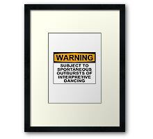 WARNING: SUBJECT TO SPONTANEOUS OUTBURSTS OF INTERPRETIVE DANCING Framed Print