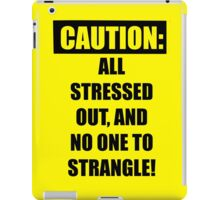 Funny Warning for the overly stressed iPad Case/Skin