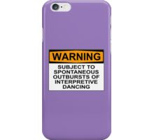 WARNING: SUBJECT TO SPONTANEOUS OUTBURSTS OF INTERPRETIVE DANCING iPhone Case/Skin