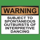 WARNING: SUBJECT TO SPONTANEOUS OUTBURSTS OF INTERPRETIVE DANCING by Rob Price